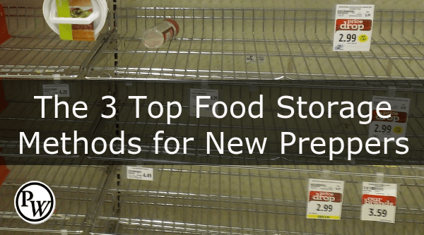 When was the last time you went without eating for an extended period of time? Was it self-induced or was it because you had no other choice? & The 3 Top Food Storage Methods for New Preppers in a Crisis or SHTF