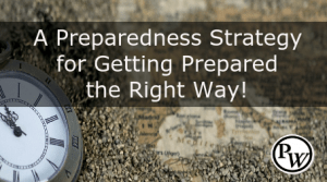 A Prepper Strategy for Getting Prepared the Right Way!