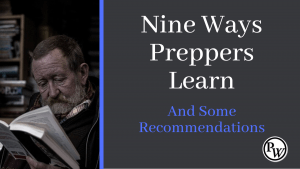 Ways Preppers Learn and Acquire Knowledge and Some Recommendations