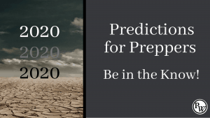 2020 Predictions for Preppers – Be In the Know!