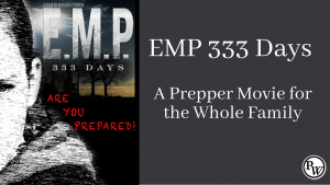 EMP 333 Days – A Prepper Movie for the Whole Family