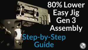80% Arms Lower Easy Gen 3 Jig Assembly – Step by Step Guide