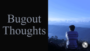 Bugout Thoughts